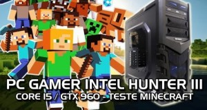 PC-GAMER-HUNTER-III-Core-i5-GTX-960-Teste-MINECRAFT