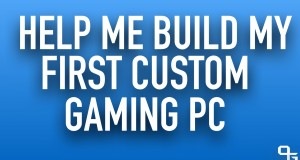 Help-Me-Build-My-First-Custom-Gaming-PC-Bros